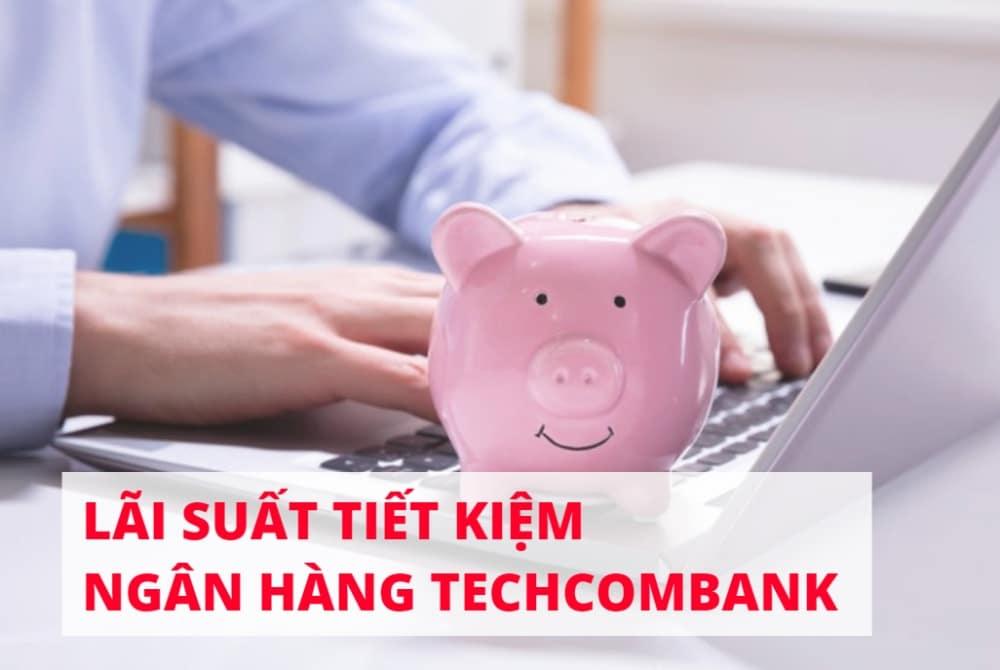 Lãi suất tiết kiệm Techcombank