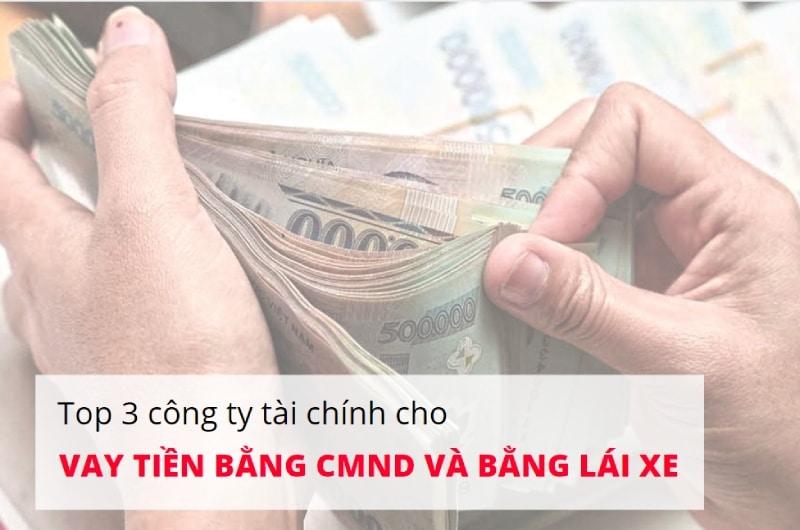 vay tiền bằng cmnd và bằng lái xe
