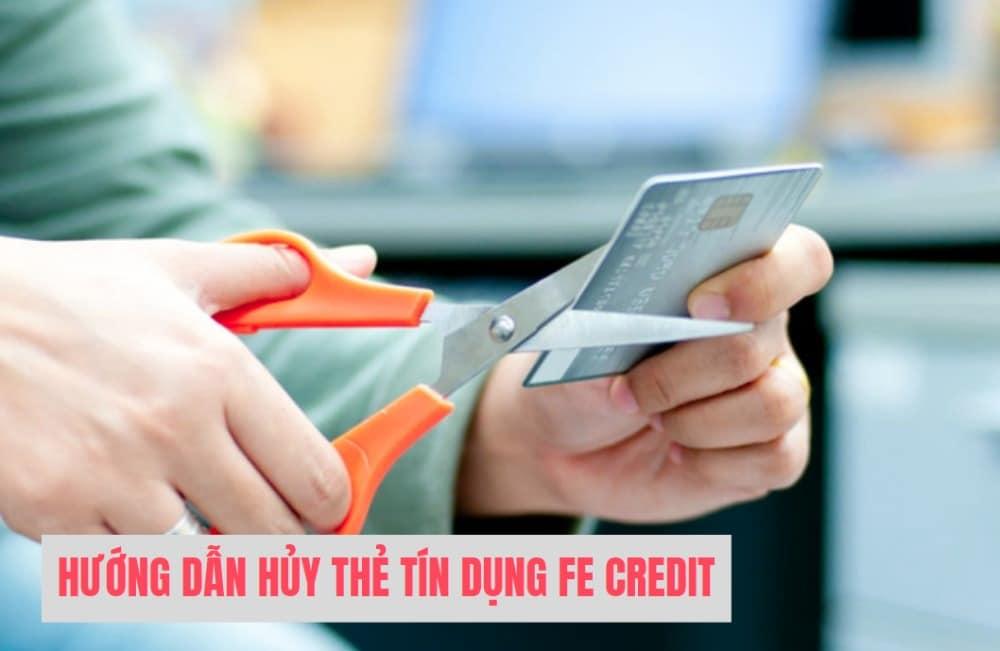 Hướng dẫn hủy thẻ tín dụng Fe Credit