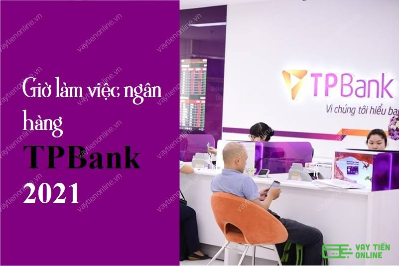 Giờ làm việc ngân hàng TPBank