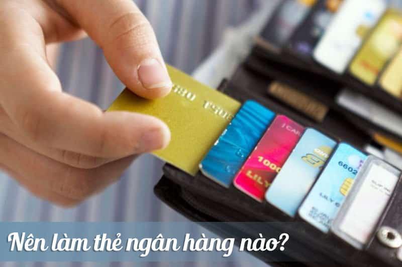 Nên làm thẻ ngân hàng nào?