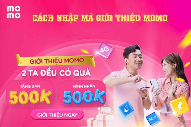 Hướng dẫn cách nhập mã giới thiệu MoMo nhận gói quà tặng 500k